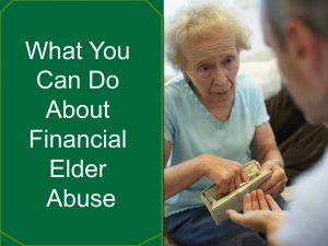 What You Can Do About Financial Elder Abuse