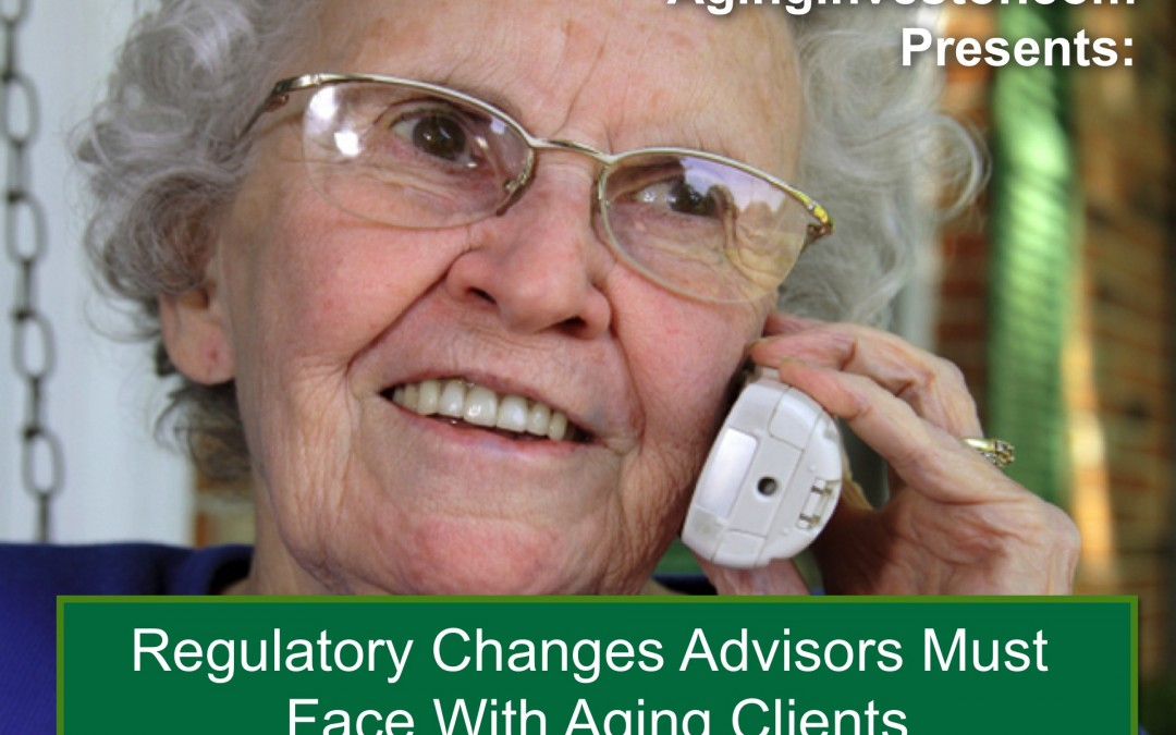 Regulatory Changes Advisors Must Face With Your Aging Clients – CFP Approved Course